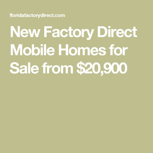 New Factory Direct Mobile Homes for Sale from $20,900