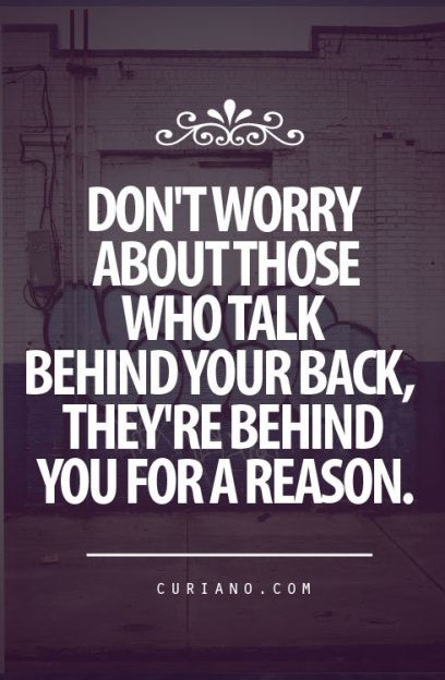 February 11th 2013 / Quote #139 Those Who Talk Behind Your Back