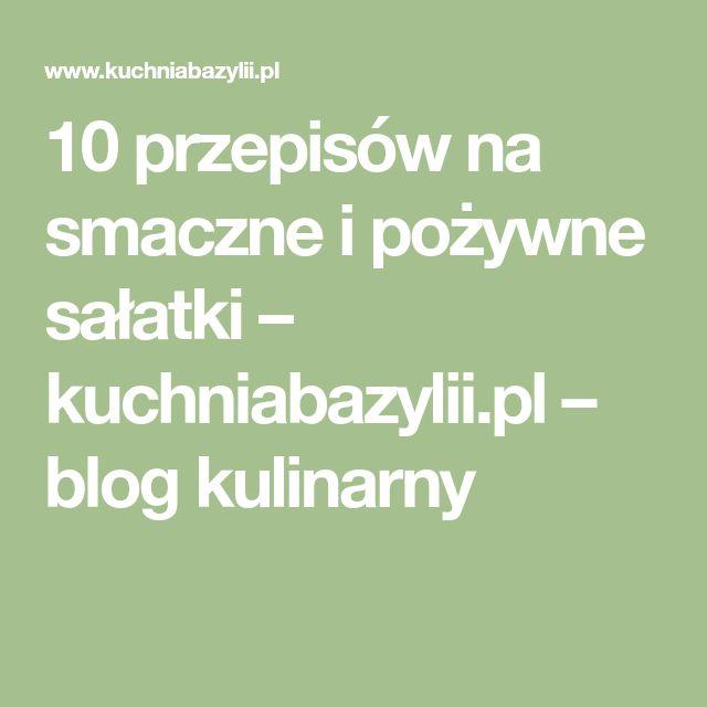 10 przepisów na smaczne i pożywne sałatki – kuchniabazylii.pl – blog kulinarny