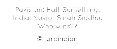 Pakistan: Haft Something. India: Navjot Singh Siddhu. Who wins??
