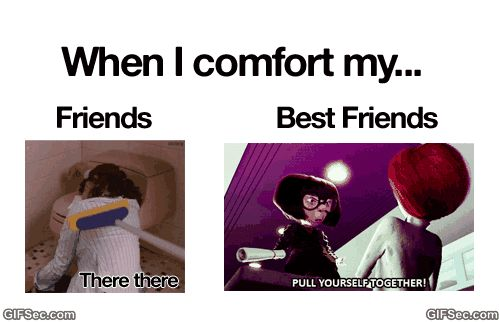 GIF Comporting Friend vs. Best Friend