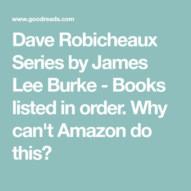 Dave Robicheaux Series by James Lee Burke - Books listed in order.  Why can't Amazon do this?