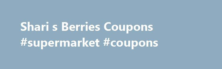 Shari s Berries Coupons #supermarket #coupons http://coupons.remmont.com/shari-s-berries-coupons-supermarket-coupons/  #save more coupons # Covered Strawberries Chocolate Gifts Shari's Berries Coupons – Sitewide Savings ONLY ONE PROMOTIONAL OFFER PER ORDER. – PROMOTIONAL OFFERS CANNOT BE COMBINED. Discount does not apply to gift cards or certificates, same-day delivery, shipping and handling, taxes, or third-party hosted products (e.g. wine). Discount will appear upon checkout and cannot be…