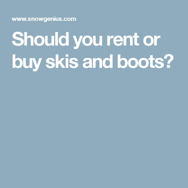 Should you rent or buy skis and boots?
