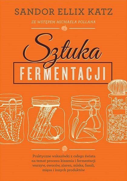 Sztuka fermentacji -   Katz Ellix Sandor , tylko w empik.com: 71,99 zł. Przeczytaj recenzję Sztuka fermentacji. Zamów dostawę do dowolnego salonu i zapłać przy odbiorze!