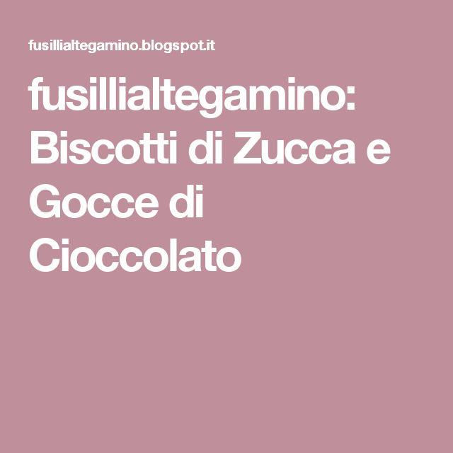 fusillialtegamino: Biscotti di Zucca e Gocce di Cioccolato
