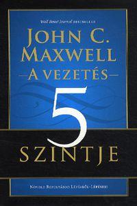 alexandra.hu | A vezetés 5 szintje - Növeld befolyásodat lépésről-lépésre! :: Maxwell, John C.