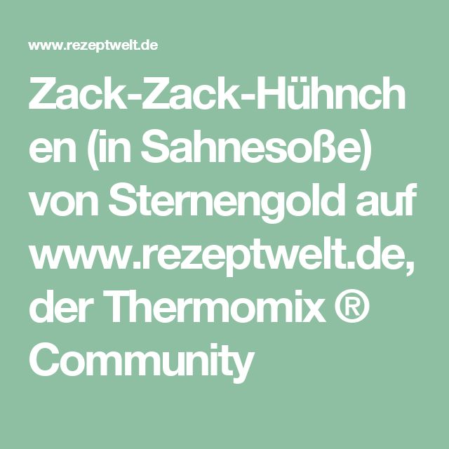 Zack-Zack-Hühnchen (in Sahnesoße) von Sternengold auf www.rezeptwelt.de, der Thermomix ® Community