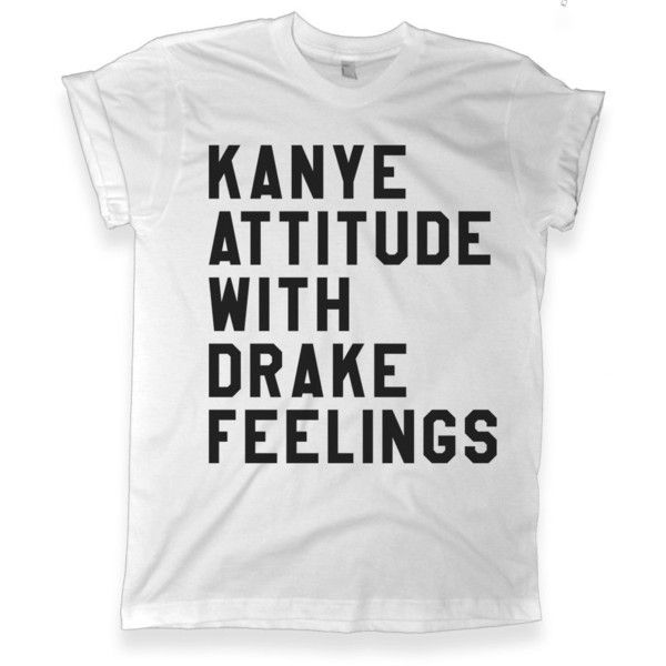 Kanye Attitude With Drake Feelings White Graphic Pullover Crewneck... ($24) ❤ liked on Polyvore featuring tops, t-shirts, silver, women's clothing, white pullover, white tee, white top, graphic tops and crew neck t shirt