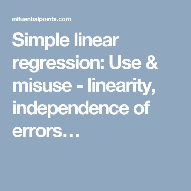 Simple linear regression: Use & misuse - linearity, independence of errors…