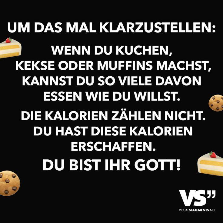Um das mal klarzustellen: Wenn du Kuchen , Kekse oder Muffins machst , kannst du so viel davon esse wie du willst. Die Kalorien zählen nicht. Du hast sie erschaffen.  Du bist ihr Gott!