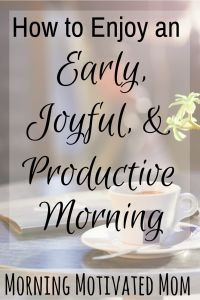 How to Enjoy an Early, Joyful, and Productive Morning. 8 Steps. I used to roll out of bed with my daughters…haggard and NOT ready for the day. By making the one change of getting up before them, I am able to ENJOY the early morning hours. I find myself more productive and more joyful. Do you want to start your day off right? Do you want to know how to make waking early a habit?