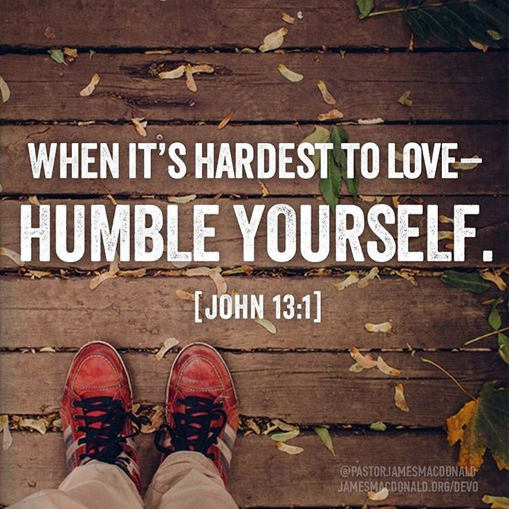 """When it's hardest to love—humble yourself. [John 13:1]"""