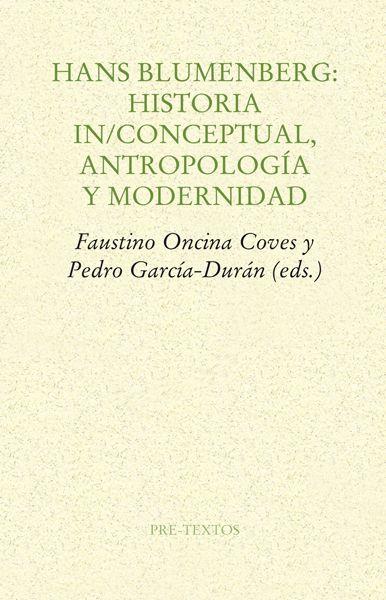 Hans Blumenberg : historia in-conceptual, antropología y modernidad / Faustino Oncina Coves y Pedro García-Durán (eds.)