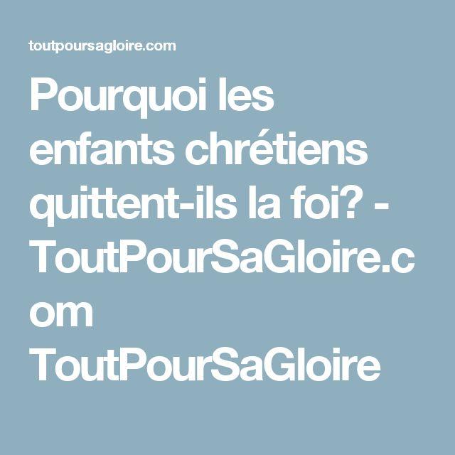 Pourquoi les enfants chrétiens quittent-ils la foi? - ToutPourSaGloire.com ToutPourSaGloire