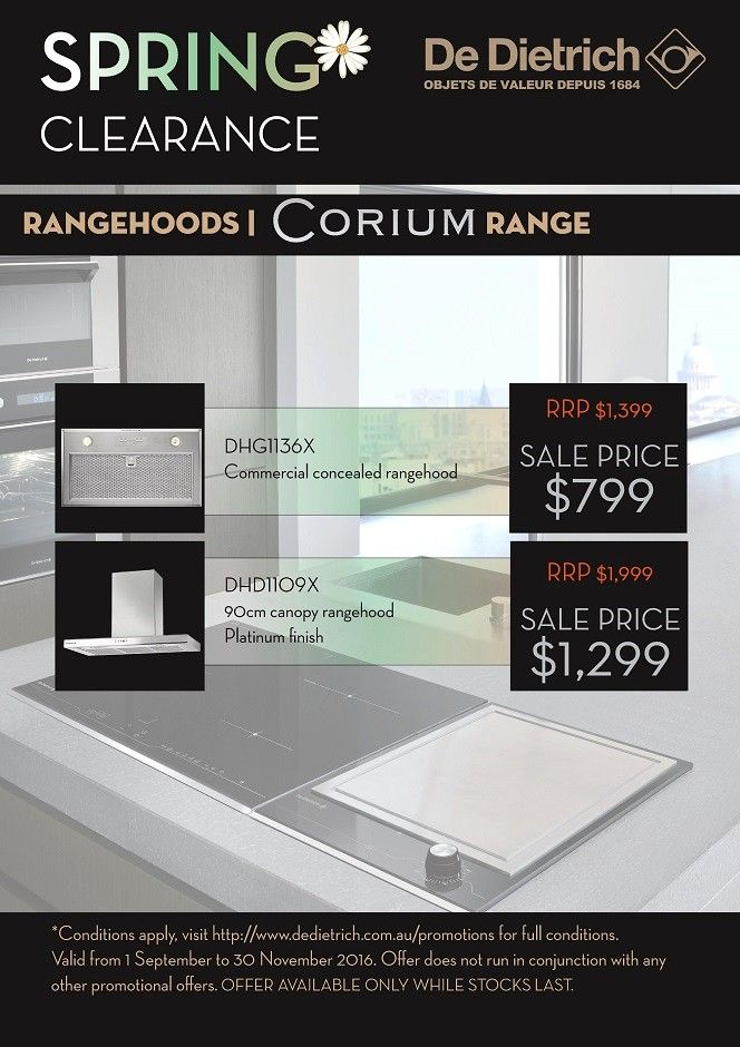 De Dietrich CORIUM Rangehood - SAVINGS* - Valid from 1st September 2016 until 30th November 2016 Purchase De Dietrich appliances and save as per the list on our CORIUM or PREMIUM range. You are eligible to claim the reduced Sales Price in Store. - http://svc028.wic052p.server-web.com/page65.aspx