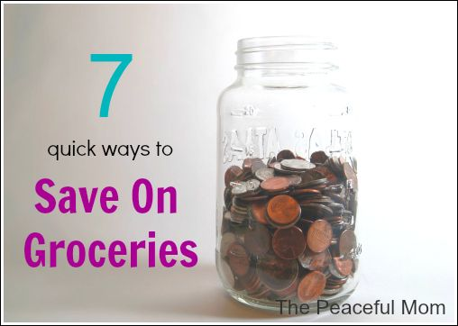 7 Quick Ways to Save On Groceries--The Peaceful Mom