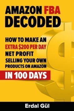 Amazon FBA Decoded: How to Make an Extra $200 per Day Net Profit Selling Your Own Products on Amazon in 100 Days by Erdal Gul: A Book Review | 1099 - Mom