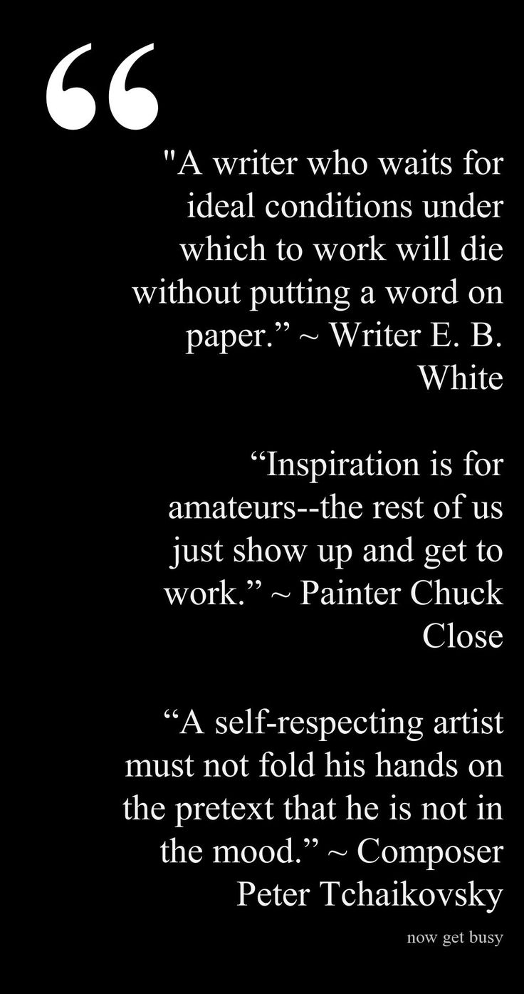 Stop waiting for #inspiration and #getbusy #quote #art #writing #painting #composing