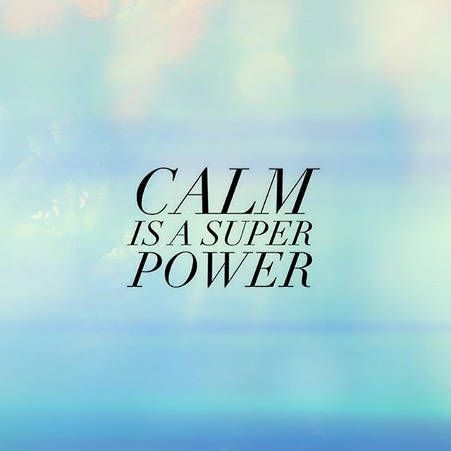 Calm is a super power.