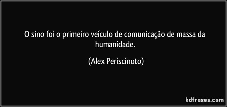 O sino foi o primeiro veículo de comunicação de massa da humanidade. (Alex Periscinoto)
