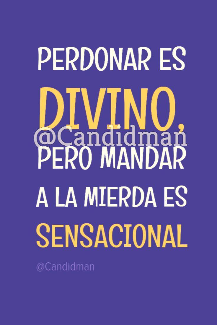 20170225-perdonar-es-divino-pero-mandar-a-la-mierda-es-sensacional-candidman-watermark-pinterest