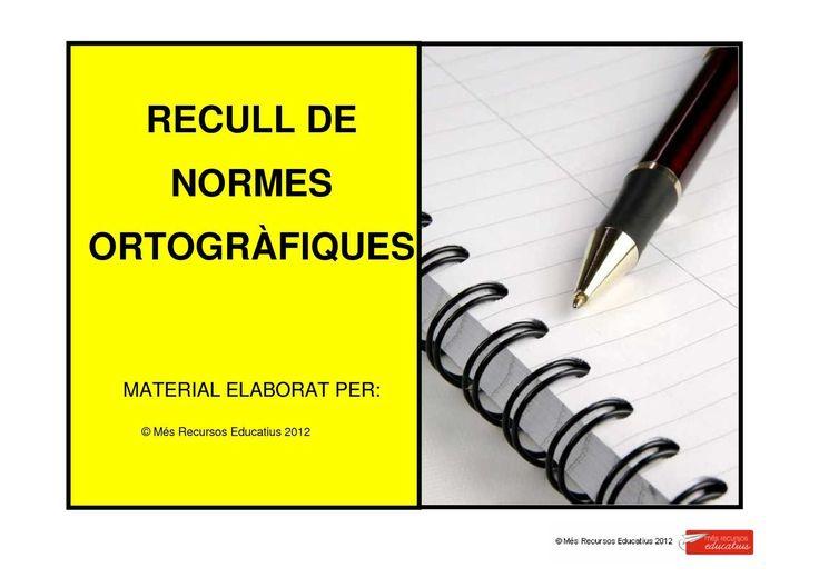 RECULL DE NORMES ORTOGRÀFIQUES MATERIAL ELABORAT PER: © Més Recursos Educatius 2012
