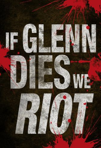 If Glenn Dies We Riot Television Poster Photo at AllPosters.com