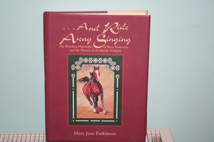 And Ride Away Singing by Mary Jane Parkinson is about Bazy Tankersley's Al-Marah Arabians and Crabbet Arabians in general. Lots of great old photos and stories.