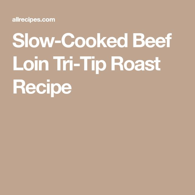 Slow-Cooked Beef Loin Tri-Tip Roast Recipe