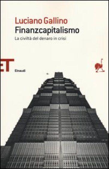 Finanzcapitalismo. La civiltà del denaro in crisi - Luciano Gallino - Libro…