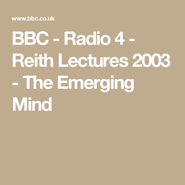 BBC - Radio 4 - Reith Lectures 2003 - The Emerging Mind