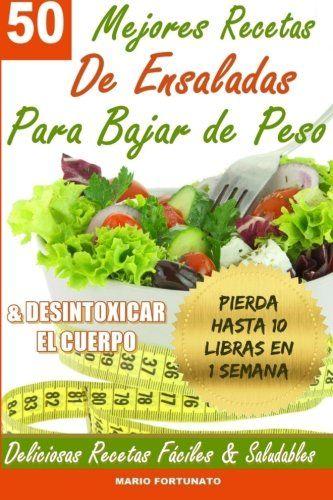50 Mejores Recetas de Ensaladas Para Bajar de Peso y Desintoxicar el Cuerpo: Deliciosas Recetas Faciles y Saludables (Spanish Edition) by Mario Fortunato http://www.amazon.com/dp/1492889520/ref=cm_sw_r_pi_dp_6munvb1C3DJET