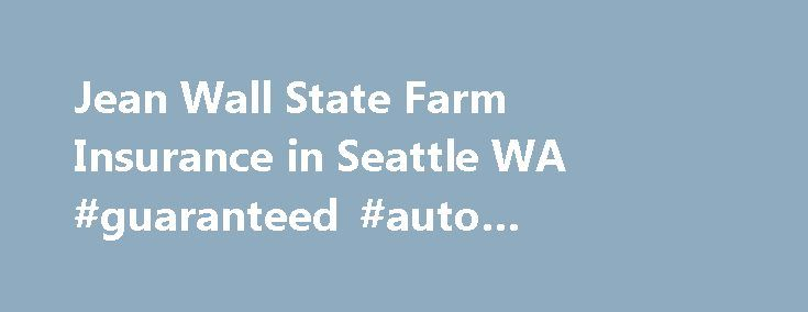 Jean Wall State Farm Insurance in Seattle WA #guaranteed #auto #protection #insurance http://netherlands.remmont.com/jean-wall-state-farm-insurance-in-seattle-wa-guaranteed-auto-protection-insurance/  # Jean Wall Insurance Agency Inc State Farm Agent, Seattle, Bellevue, Shoreline, Greenwo and State of Washington. My awesome team of Licensed Professionals will help you with Auto, Home, Life and Renter's Insurance. We provide professional options for protecting your things at home or away from…
