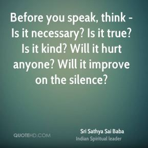 More Sri Sathya Sai Baba Quotes on www.quotehd.com - #quotes #hurt #improve #kind #necessary #speak #think #true