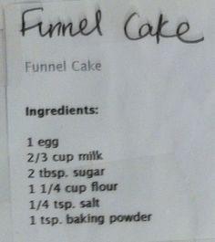 Best funnel cake recipe ADD: 1 tsp. cinnamon. top with strawberries/cooked apples w/cinnamonADD: pumpkin spice & 3/4 can pumpkin puree