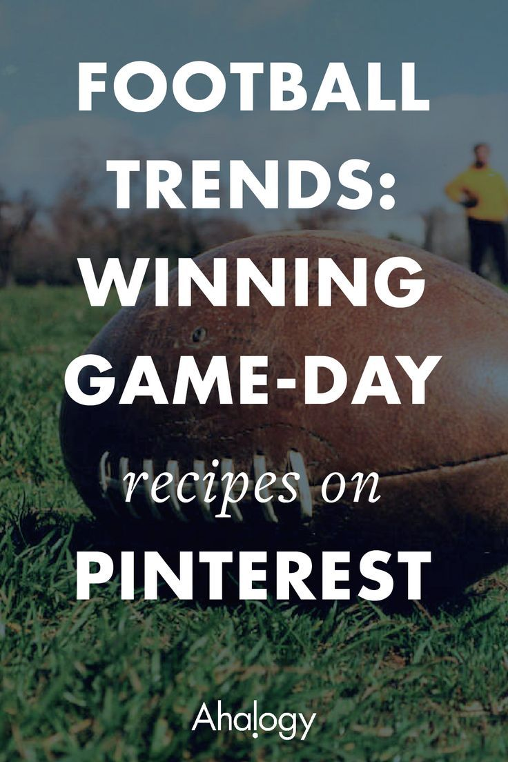 FOOTBALL TRENDS: WINNING GAME-DAY RECIPES ON PINTEREST