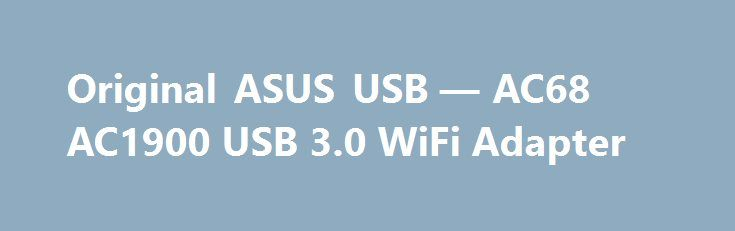 Original ASUS USB — AC68 AC1900 USB 3.0 WiFi Adapter Original ASUS USB — AC68 AC1900 USB 3.0 WiFi Adapter Promo codes for Gearbest: http://lyvi.ru/buy_goods/original-asus-usb-ac68-ac1900-usb-3-0-wifi-adapter/ {{AutoHashTags}}