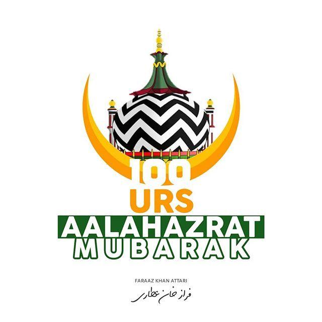 100th Celebration Urs E Razavi Sayyadi Sarkar Aalahazrat Imam E Ahlesunnat As Shah Ahmad Raza Khan Qadri Barkati رحمة الله Islamic Posters Islamic Images Khan