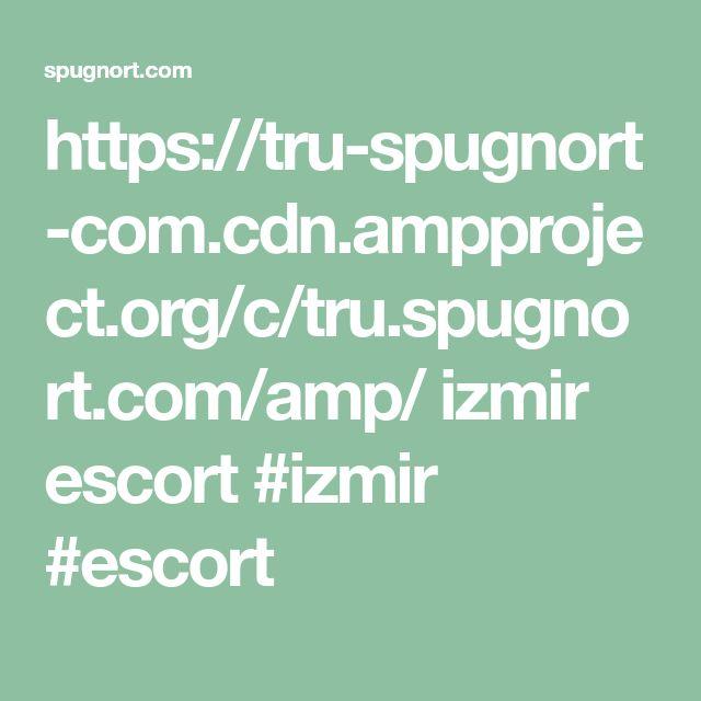 https://tru-spugnort-com.cdn.ampproject.org/c/tru.spugnort.com/amp/  izmir escort  #izmir #escort