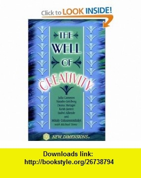 Well of Creativity (New Dimensions ) (9781561703753) Michael Toms, Keith Jarrett, Natalie Goldberg, Julia Cameron , ISBN-10: 1561703753  , ISBN-13: 978-1561703753 ,  , tutorials , pdf , ebook , torrent , downloads , rapidshare , filesonic , hotfile , megaupload , fileserve