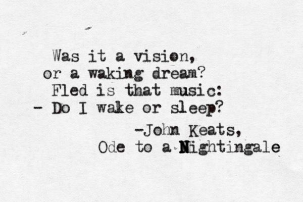 "... Was it a vision, or a waking dream? Fled is that music: - Do I wake or sleep? (lines 71–80) - ""Ode to a Nightingale"" is a poem by John Keats written in May 1819 in either the garden of the Spaniards Inn, Hampstead, London #fanart"