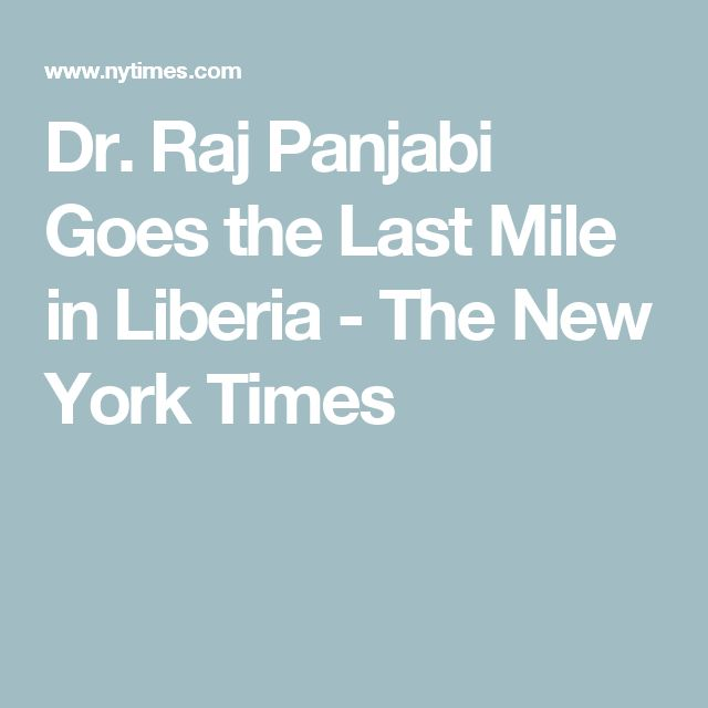 Dr. Raj Panjabi Goes the Last Mile in Liberia - The New York Times