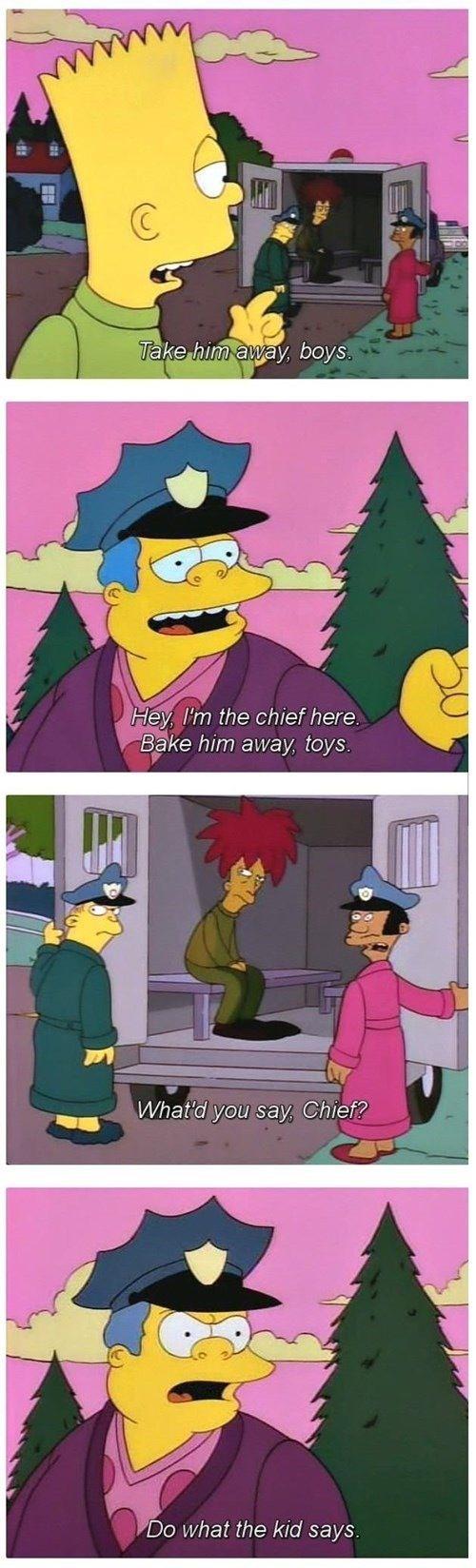 "The Simpsons   Bart, Chief Wiggum, ""Bake him away, toys."""