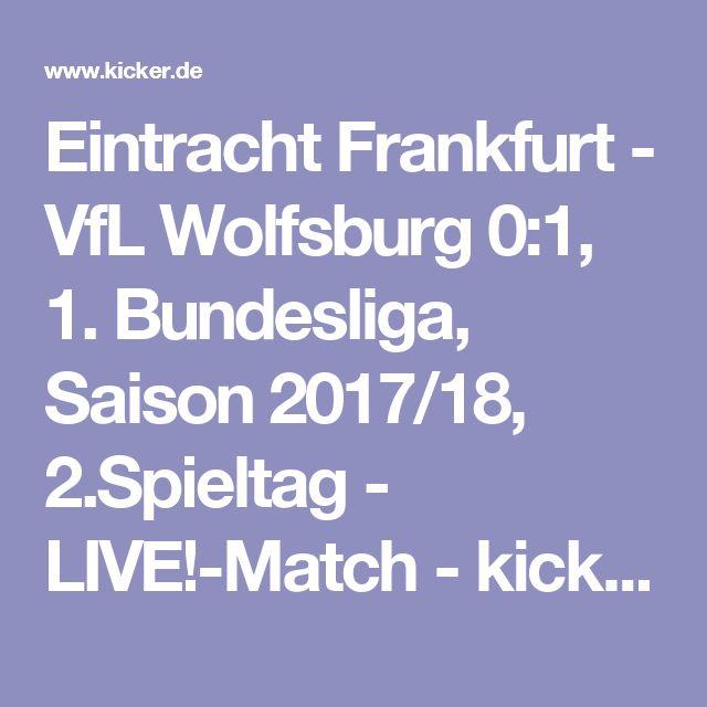 Eintracht Frankfurt - VfL Wolfsburg 0:1, 1. Bundesliga, Saison 2017/18, 2.Spieltag - LIVE!-Match - kicker