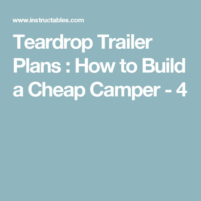 Teardrop Trailer Plans : How to Build a Cheap Camper - 4
