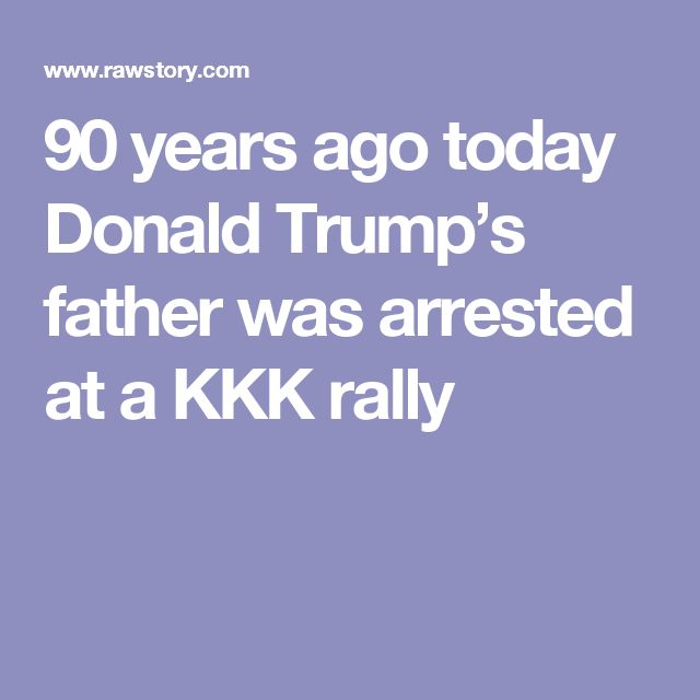90 years ago today Donald Trump's father was arrested at a KKK rally