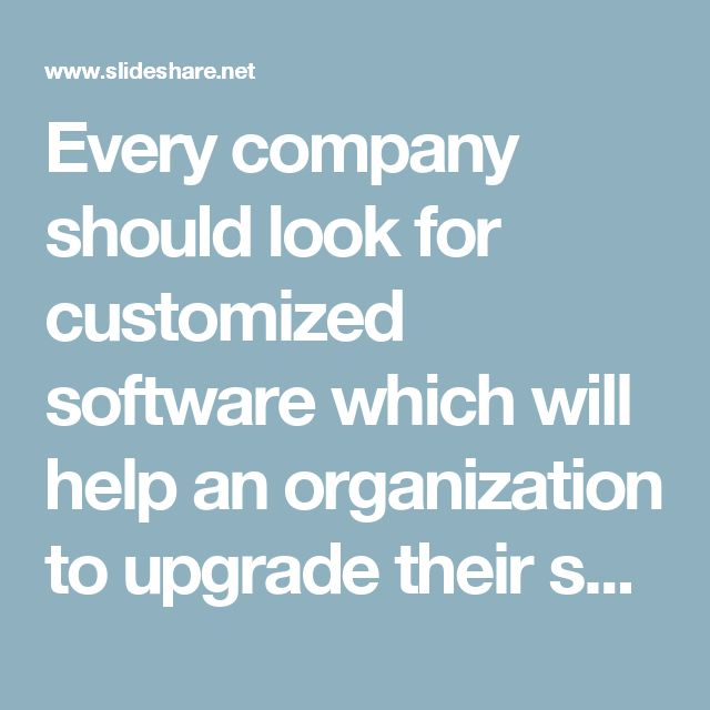 Every company should look for customized software which will help an organization to upgrade their setup and lead them those features which will help your business to upgrade. To follow today's trend business should look forward to have software which is specially designed for their type of business.