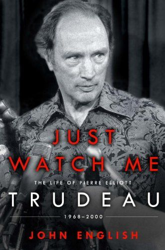 Just Watch Me: The Life of Pierre Elliott Trudeau: 1968-2000 by [English, John]