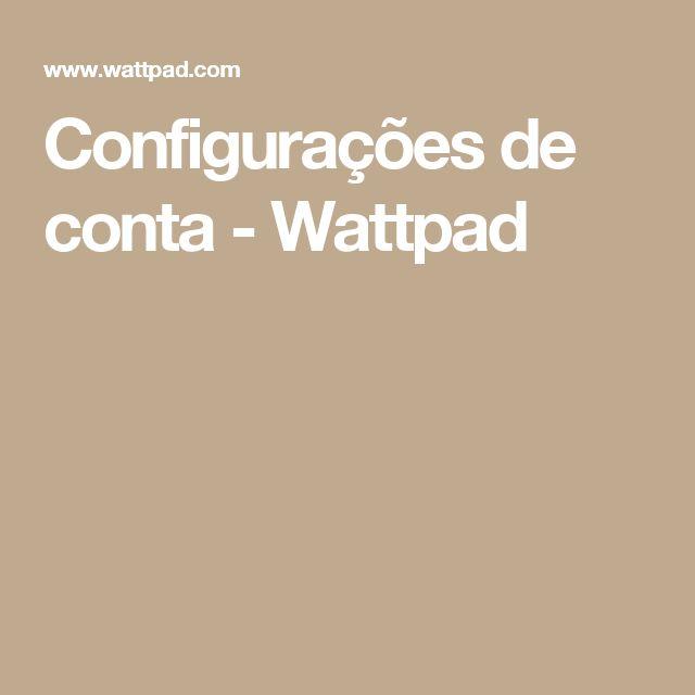 Configurações de conta - Wattpad